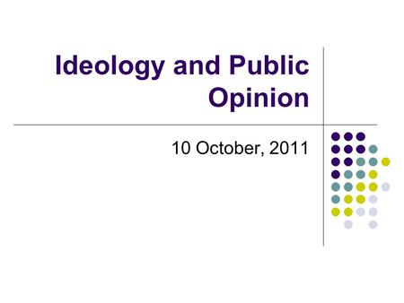 Ideology and Public Opinion 10 October, 2011. Review: The American Political System Designed to protect against majority rule and protect minority rights.