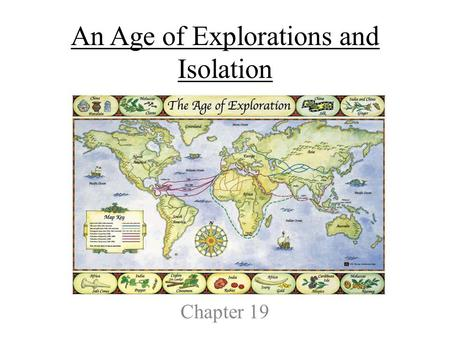 An Age of Explorations and Isolation Chapter 19. Chapter 19-Section 1- Europeans Explore the East.