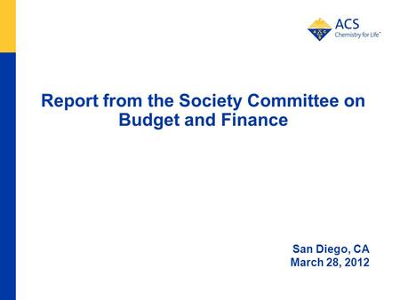 Report from the Society Committee on Budget and Finance San Diego, CA March 28, 2012.