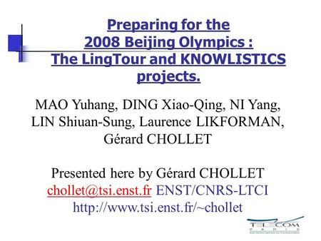 Preparing for the 2008 Beijing Olympics : The LingTour and KNOWLISTICS projects. MAO Yuhang, DING Xiao-Qing, NI Yang, LIN Shiuan-Sung, Laurence LIKFORMAN,