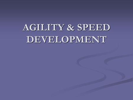 AGILITY & SPEED DEVELOPMENT. TERMINOLOGY SPEED – The ability to achieve a high velocity. SPEED – The ability to achieve a high velocity. AGILITY – The.