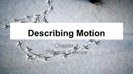 Describing Motion Chapter 1 Physical Science. Ch1 L.1 Position and Motion How does the description of an object's position depend on a reference point?