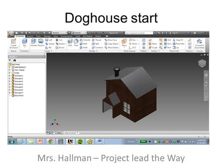 Doghouse start Mrs. Hallman – Project lead the Way.