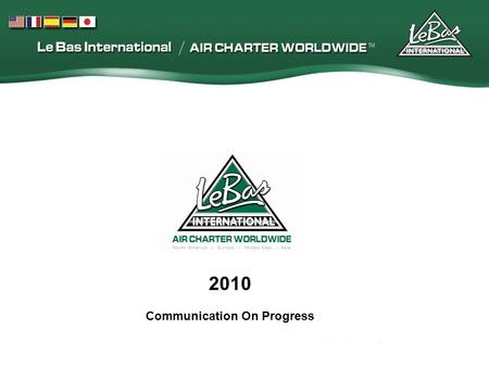 2010 Communication On Progress. Le Bas International is dedicated to provide worldwide, reliable and punctual air transportation, on a personal level,