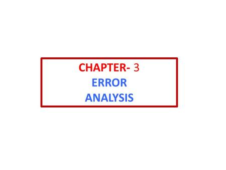 CHAPTER- 3 ERROR ANALYSIS. n Chapter 1 we discussed methods for extracting from a set of data points estimates of the mean and standard deviation that.