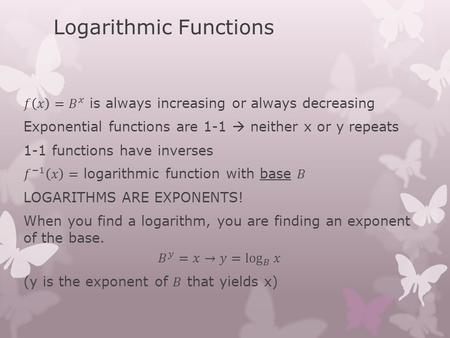 Logarithmic Functions. Examples Properties Examples.