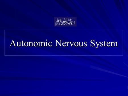 Autonomic Nervous System. Objectives At the end of the lecture, the student should be able to:  Describe the autonomic nervous system and its divisions.