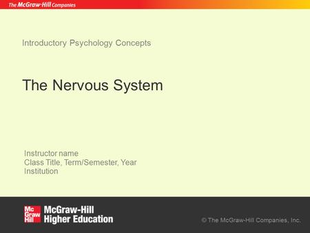© The McGraw-Hill Companies, Inc. Instructor name Class Title, Term/Semester, Year Institution Introductory Psychology Concepts The Nervous System.