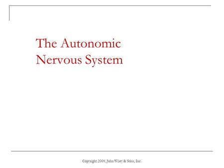 Copyright 2009, John Wiley & Sons, Inc. The Autonomic Nervous System.