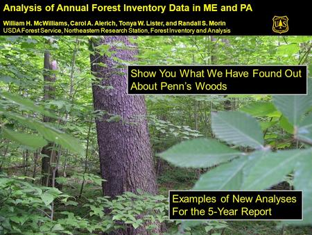 Analysis of Annual Forest Inventory Data in ME and PA William H. McWilliams, Carol A. Alerich, Tonya W. Lister, and Randall S. Morin USDA Forest Service,