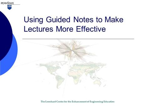 The Leonhard Center for the Enhancement of Engineering Education Using Guided Notes to Make Lectures More Effective.