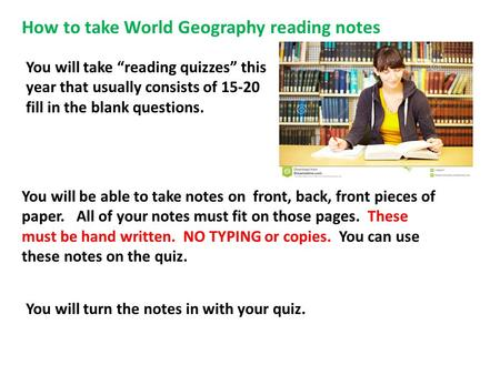 "How to take World Geography reading notes You will take ""reading quizzes"" this year that usually consists of 15-20 fill in the blank questions. You will."