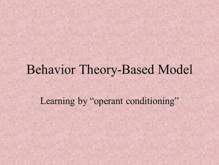 "Behavior Theory-Based Model Learning by ""operant conditioning"""