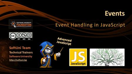 Events Event Handling in JavaScript SoftUni Team Technical Trainers Software University