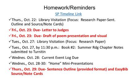 Homework/Reminders SP Timeline Link  Thurs., Oct. 22: Library Visitation (Focus: Research Paper-Sent. Outline and Source/Note Cards)  Fri., Oct. 23: