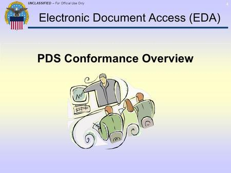UNCLASSIFIED – For Official Use Only 4 Electronic Document Access (EDA) PDS Conformance Overview.