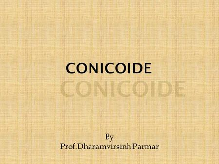 By Prof.Dharamvirsinh Parmar.  The locus of the general equation of second degree in x, y, z is called a conicoid or quadric. DHARAMVIRSINH PARMAR.