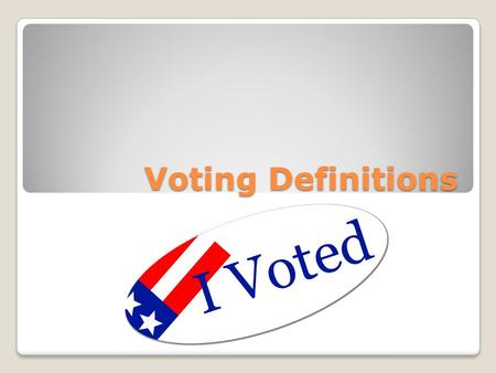 Voting Definitions. Suffrage The right to vote Franchise.