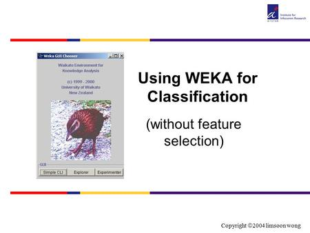 Copyright  2004 limsoon wong Using WEKA for Classification (without feature selection)