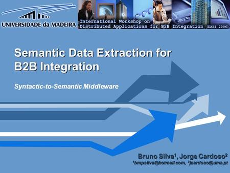 Semantic Data Extraction for B2B Integration Syntactic-to-Semantic Middleware Bruno Silva 1, Jorge Cardoso 2 1 2