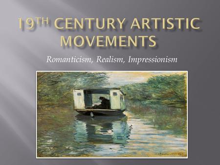 Romanticism, Realism, Impressionism.  European countries passed through severe political troubles. At the same time, new artistic movements emerged.