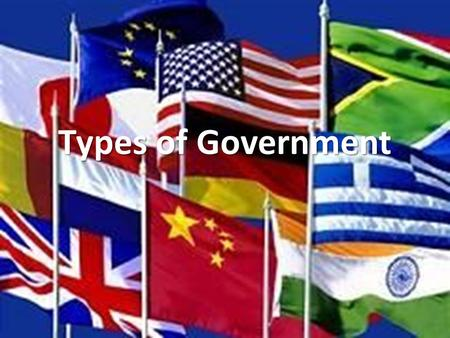 Types of Government. What is Government? Set up to protect their community and to enforce its rules. What is the role of government? The role of government.