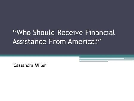 """Who Should Receive Financial Assistance From America?"" Cassandra Miller."