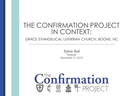 Sylvia Bull Webinar November 17, 2015 THE CONFIRMATION PROJECT IN CONTEXT: GRACE EVANGELICAL LUTHERAN CHURCH, BOONE, NC.