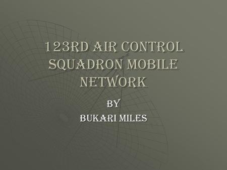 123rd Air Control Squadron Mobile network By Bukari Miles.