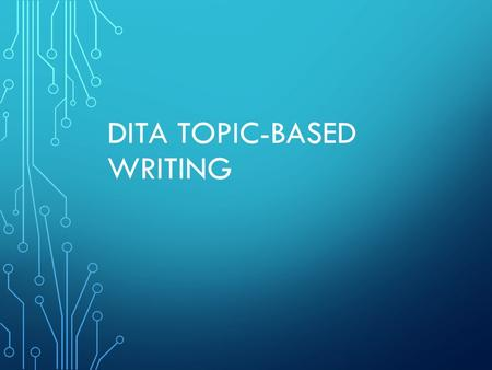 DITA TOPIC-BASED WRITING. Session results Content is King – Foundation Pyramid Concise Writing – quick review Task-oriented Writing – quick review Topics.