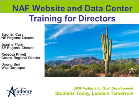2009 Institute for Staff Development Students Today, Leaders Tomorrow NAF Website and Data Center Training for Directors Stephen Casa NE Regional Director.