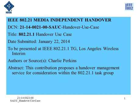 IEEE 802.21 MEDIA INDEPENDENT HANDOVER DCN: 21-14-0021-00-SAUC-Handover-Use-Case Title: 802.21.1 Handover Use Case Date Submitted: January 22, 2014 To.