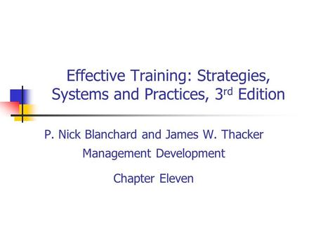 Effective Training: Strategies, Systems and Practices, 3 rd Edition P. Nick Blanchard and James W. Thacker Management Development Chapter Eleven.