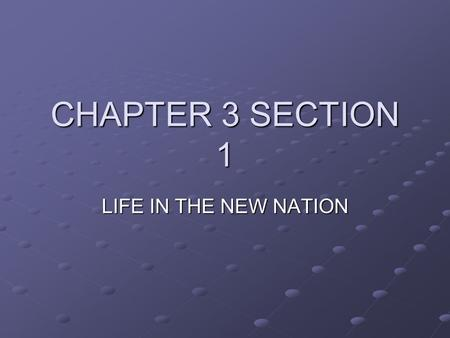 CHAPTER 3 SECTION 1 LIFE IN THE NEW NATION. AMERICA'S POPULATION Between 1780-1830-the population increased by 10 million. Most families had 5 children.
