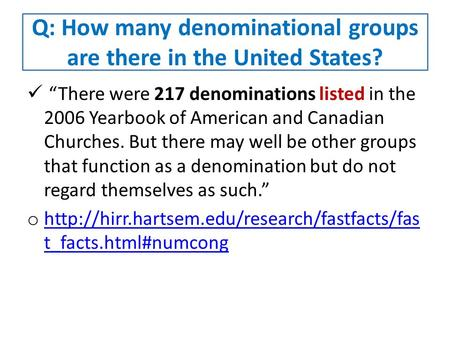 "Q: How many denominational groups are there in the United States? ""There were 217 denominations listed in the 2006 Yearbook of American and Canadian Churches."