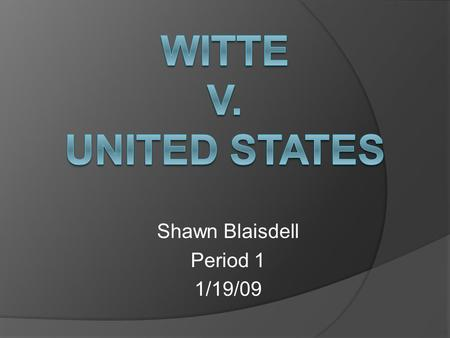 Shawn Blaisdell Period 1 1/19/09. Presented: April 17 th 1995 Decided Upon: June 14 th 1995  Witte pleaded guilty to a federal marijuana charge  Witte.