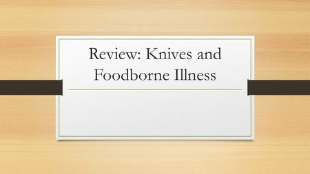 Review: Knives and Foodborne Illness. Parts of the Knife Edge – cutting part of the blade Spine – top of the knife blade, opposite the edge Point – edge.