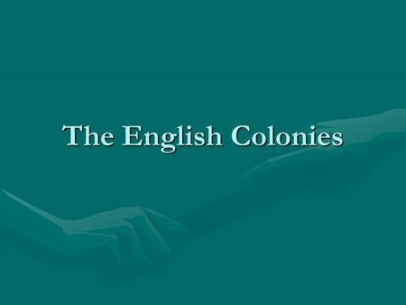 The English Colonies. Why did they come? Economic Opportunity – Hoping to make money off of new resources in the colonies. Social Mobility – In Europe,