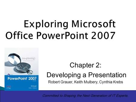 Copyright © 2010 Pearson Education, Inc. Publishing as Prentice Hall.1 Exploring Microsoft Office PowerPoint 2007 Committed to Shaping the Next Generation.