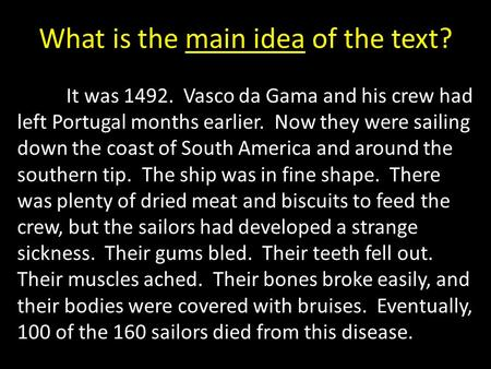 What is the main idea of the text? It was 1492. Vasco da Gama and his crew had left Portugal months earlier. Now they were sailing down the coast of South.