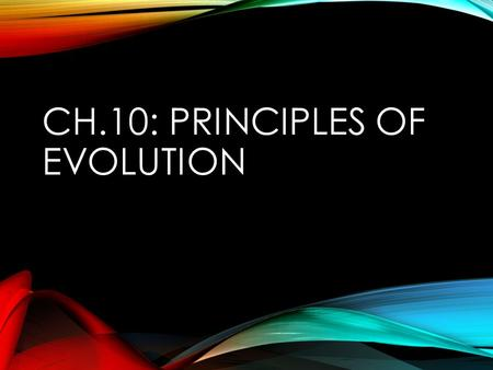 CH.10: PRINCIPLES OF EVOLUTION. SECTION 1: PEOPLE WHO INFLUENCED DARWIN.