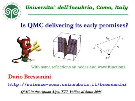Is QMC delivering its early promises? Dario Bressanini QMC in the Apuan Alps, TTI Vallico di Sotto 2006  Universita'