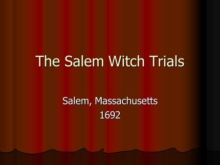 The Salem Witch Trials Salem, Massachusetts 1692.