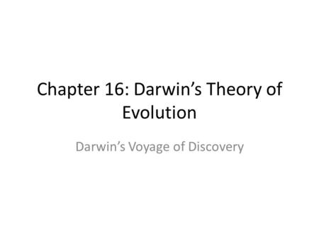 Chapter 16: Darwin's Theory of Evolution Darwin's Voyage of Discovery.