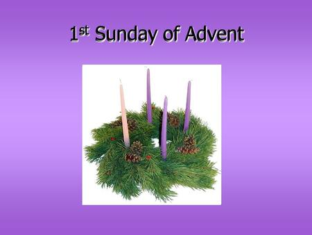 1 st Sunday of Advent. Alleluia, Alleluia Christ is coming. HE IS COMING INDEED, ALLELUIA! And so we gather, +In the name of the Father…