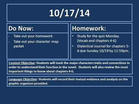 10/17/14 Do Now: -Take out your homework -Take out your character map packet Homework: Study for the quiz Monday. (Vocab and chapters 4-6) Dialectical.