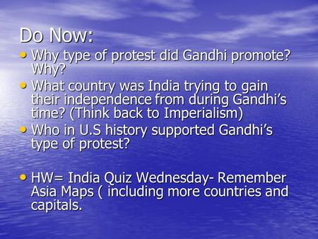 Do Now: Why type of protest did Gandhi promote? Why? Why type of protest did Gandhi promote? Why? What country was India trying to gain their independence.