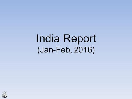 India Report (Jan-Feb, 2016). 2 Jadcherla 3 Siliguri, West Bengal 4.