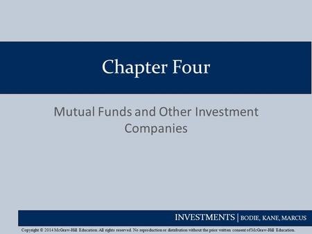 INVESTMENTS | BODIE, KANE, MARCUS Chapter Four Mutual Funds and Other Investment Companies Copyright © 2014 McGraw-Hill Education. All rights reserved.