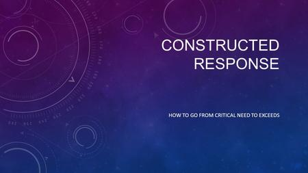 CONSTRUCTED RESPONSE HOW TO GO FROM CRITICAL NEED TO EXCEEDS.